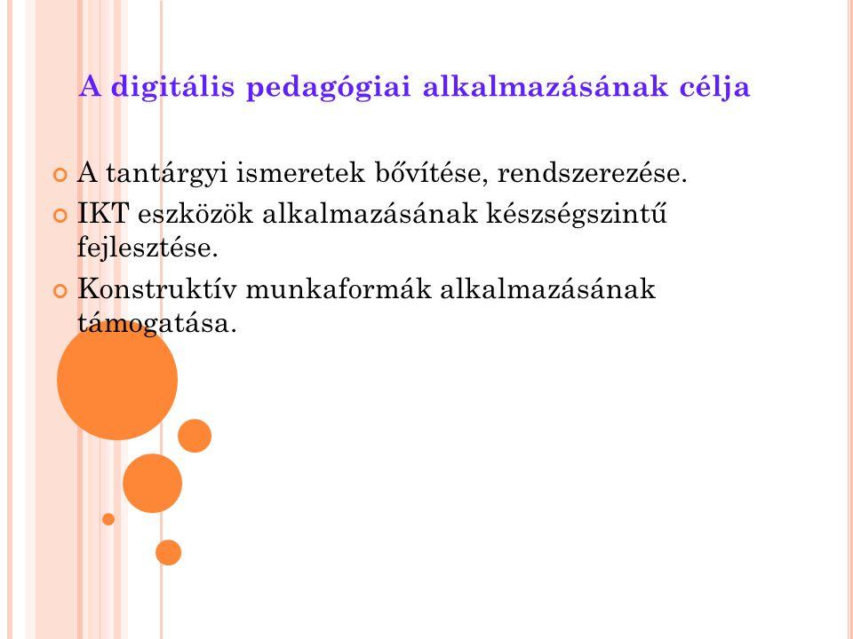 A digitális pedagógiai alkalmazásának célja A tantárgyi ismeretek bővítése, rendszerezése. IKT eszközök alkalmazásának készségszintű fejlesztése. Kons