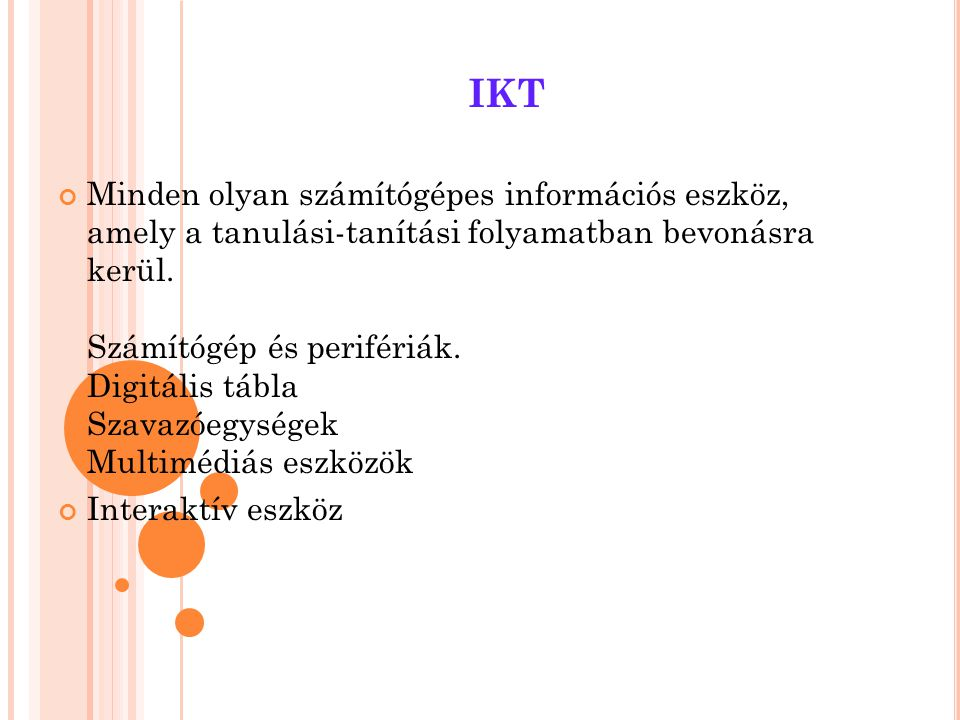 IKT Minden olyan számítógépes információs eszköz, amely a tanulási-tanítási folyamatban bevonásra kerül. Számítógép és perifériák. Digitális tábla Sza