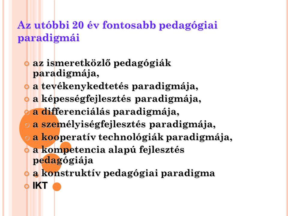 Az utóbbi 20 év fontosabb pedagógiai paradigmái az ismeretközlő pedagógiák paradigmája, a tevékenykedtetés paradigmája, a képességfejlesztés paradigmá