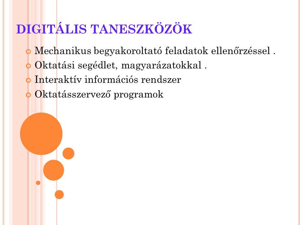 DIGITÁLIS TANESZKÖZÖK Mechanikus begyakoroltató feladatok ellenőrzéssel. Oktatási segédlet, magyarázatokkal. Interaktív információs rendszer Oktatássz