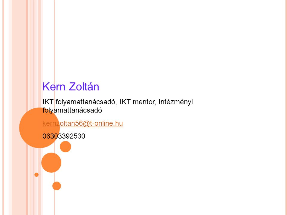 Kern Zoltán IKT folyamattanácsadó, IKT mentor, Intézményi folyamattanácsadó kernzoltan56@t-online.hu 06303392530