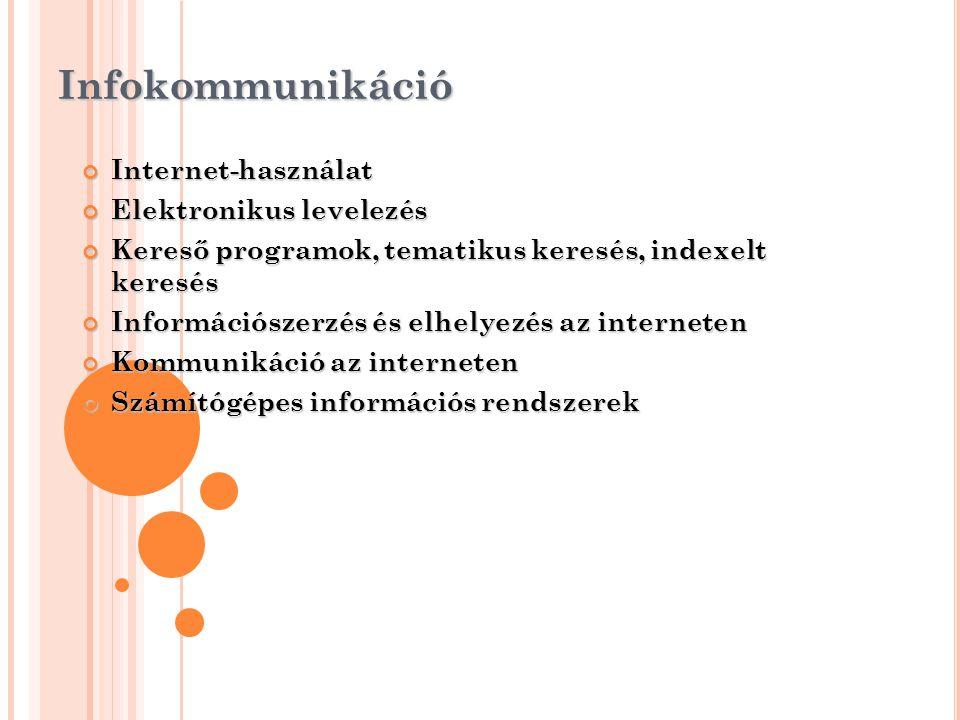 Infokommunikáció Internet-használat Elektronikus levelezés Kereső programok, tematikus keresés, indexelt keresés Információszerzés és elhelyezés az in