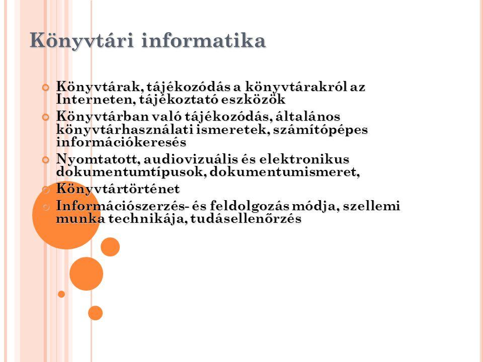 Könyvtári informatika Könyvtárak, tájékozódás a könyvtárakról az Interneten, tájékoztató eszközök Könyvtárban való tájékozódás, általános könyvtárhasz