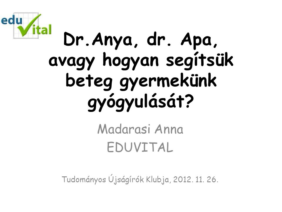 Dr.Anya, dr. Apa, avagy hogyan segítsük beteg gyermekünk gyógyulását.