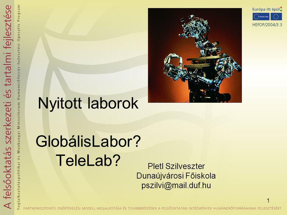 1 Nyitott laborok GlobálisLabor? TeleLab? Pletl Szilveszter Dunaújvárosi Főiskola pszilvi@mail.duf.hu