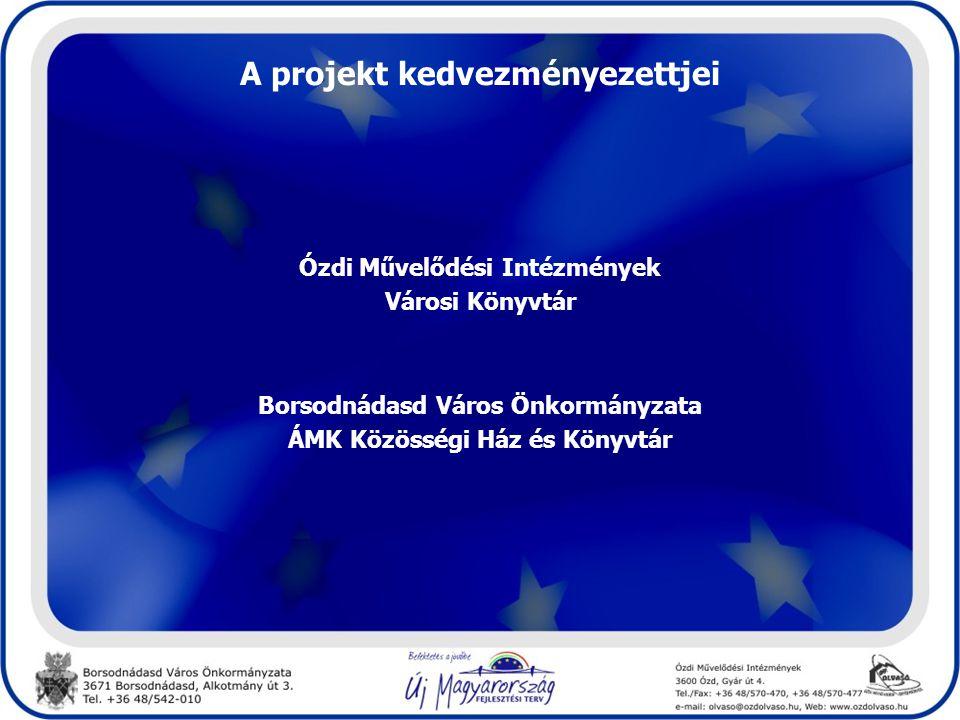 A projekt kedvezményezettjei Ózdi Művelődési Intézmények Városi Könyvtár Borsodnádasd Város Önkormányzata ÁMK Közösségi Ház és Könyvtár