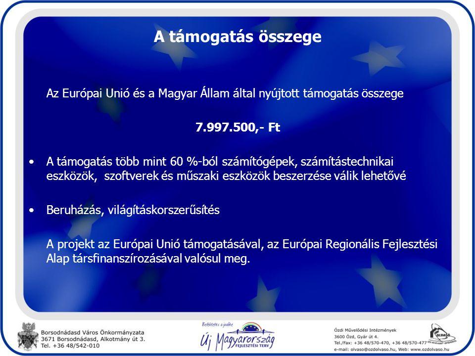 A támogatás összege Az Európai Unió és a Magyar Állam által nyújtott támogatás összege 7.997.500,- Ft •A támogatás több mint 60 %-ból számítógépek, sz