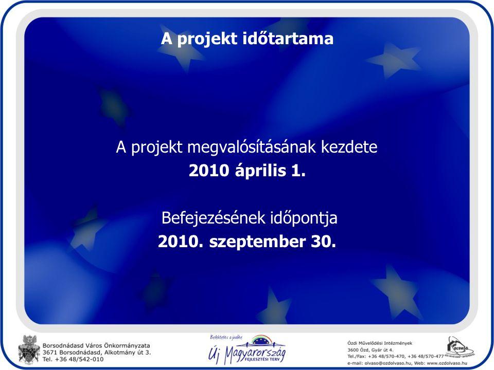 A projekt időtartama A projekt megvalósításának kezdete 2010 április 1.