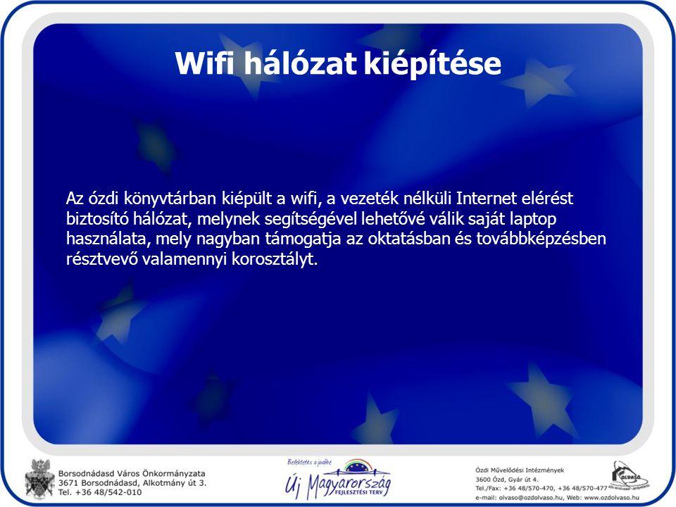 Wifi hálózat kiépítése Az ózdi könyvtárban kiépült a wifi, a vezeték nélküli Internet elérést biztosító hálózat, melynek segítségével lehetővé válik saját laptop használata, mely nagyban támogatja az oktatásban és továbbképzésben résztvevő valamennyi korosztályt.