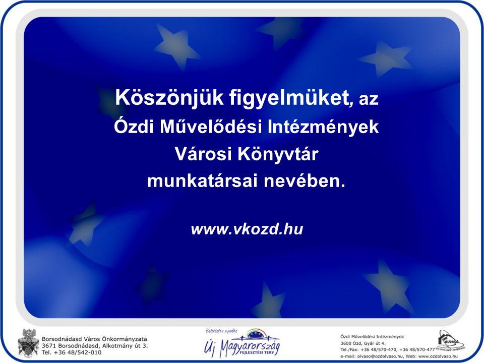 Köszönjük figyelmüket, az Ózdi Művelődési Intézmények Városi Könyvtár munkatársai nevében. www.vkozd.hu