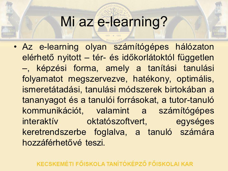 KECSKEMÉTI FŐISKOLA TANÍTÓKÉPZŐ FŐISKOLAI KAR Mi az e-learning? •Az e-learning olyan számítógépes hálózaton elérhető nyitott – tér- és időkorlátoktól