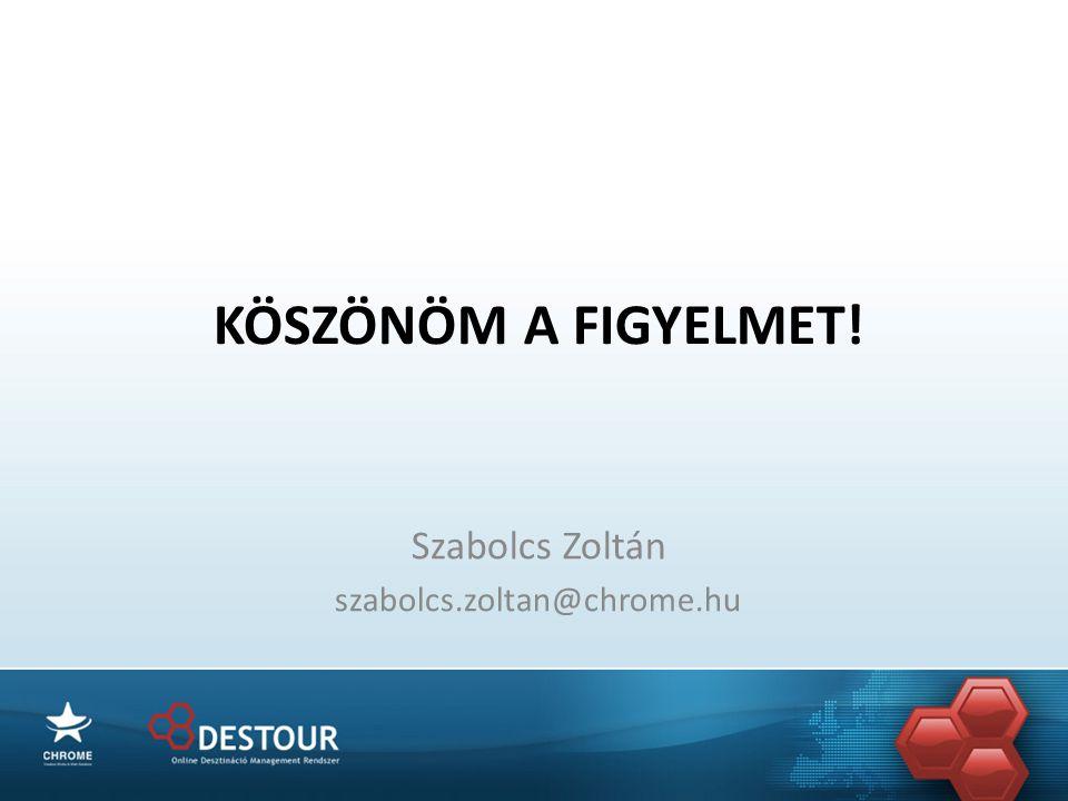 KÖSZÖNÖM A FIGYELMET! Szabolcs Zoltán szabolcs.zoltan@chrome.hu