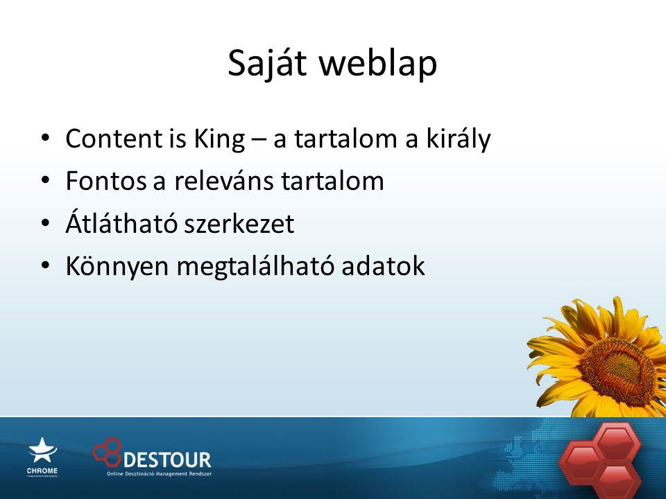 Saját weblap • Content is King – a tartalom a király • Fontos a releváns tartalom • Átlátható szerkezet • Könnyen megtalálható adatok