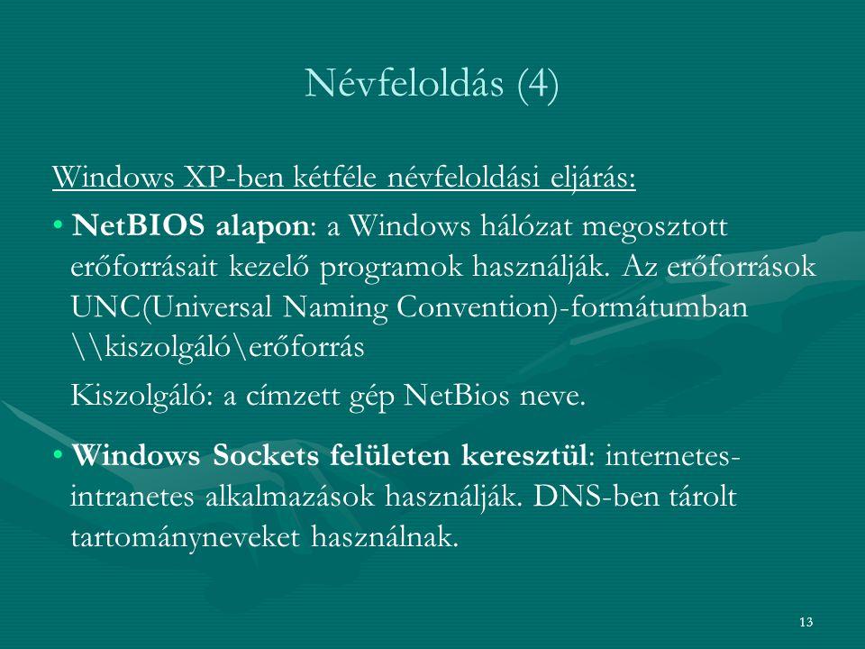 13 Névfeloldás (4) Windows XP-ben kétféle névfeloldási eljárás: • • NetBIOS alapon: a Windows hálózat megosztott erőforrásait kezelő programok használják.