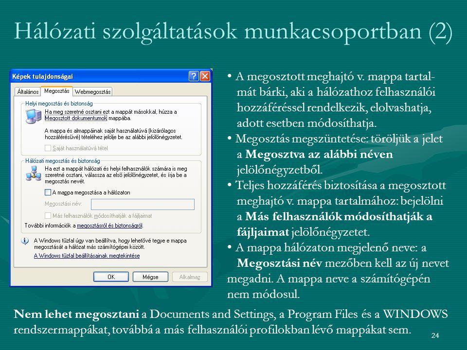 24 Hálózati szolgáltatások munkacsoportban (2) • A megosztott meghajtó v. mappa tartal- mát bárki, aki a hálózathoz felhasználói hozzáféréssel rendelk