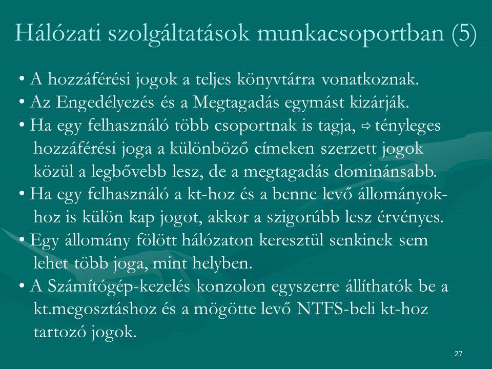 27 Hálózati szolgáltatások munkacsoportban (5) • A hozzáférési jogok a teljes könyvtárra vonatkoznak.