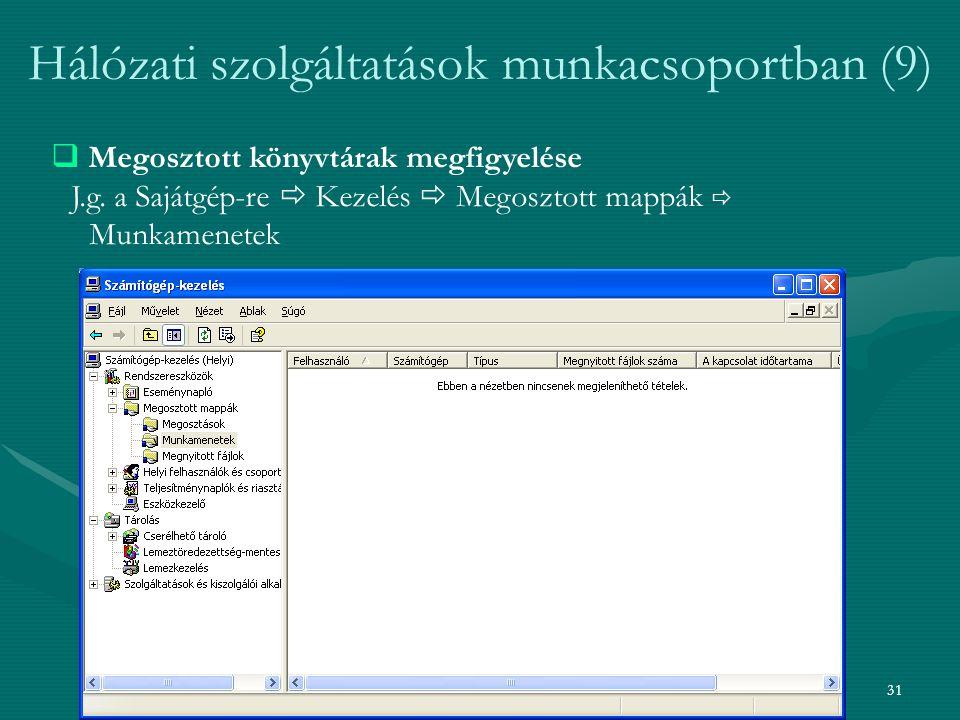 31 Hálózati szolgáltatások munkacsoportban (9)  Megosztott könyvtárak megfigyelése J.g. a Sajátgép-re  Kezelés  Megosztott mappák  Munkamenetek