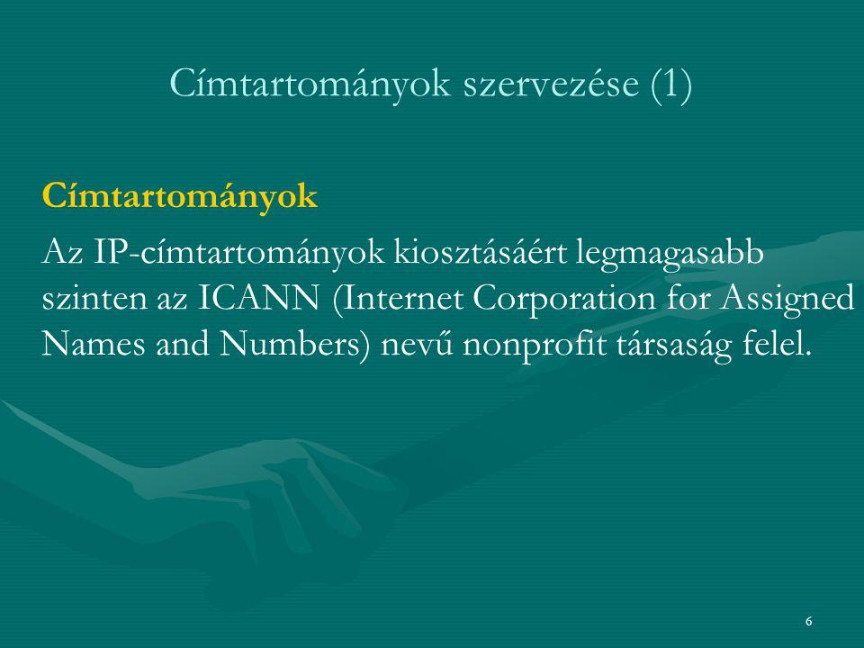 6 Címtartományok szervezése (1) Címtartományok Az IP-címtartományok kiosztásáért legmagasabb szinten az ICANN (Internet Corporation for Assigned Names and Numbers) nevű nonprofit társaság felel.