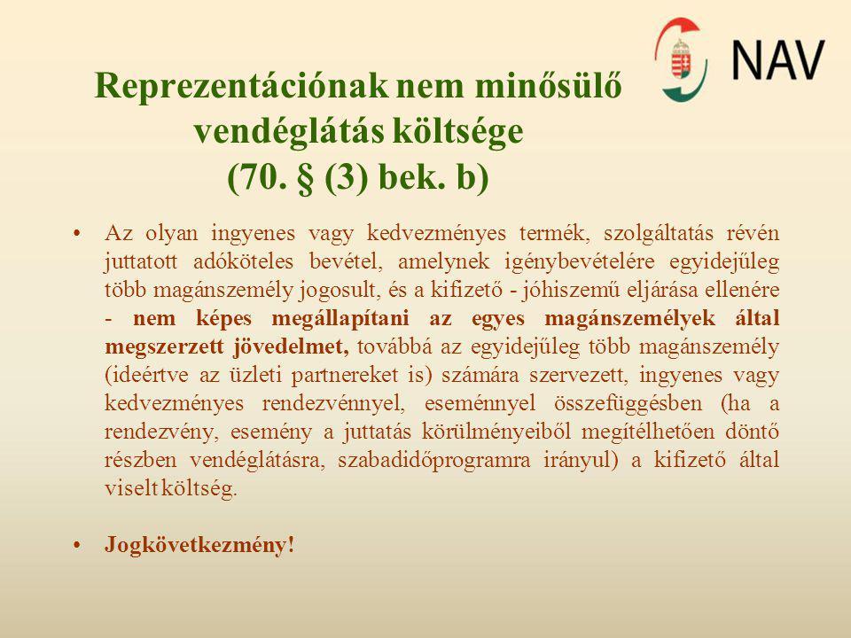 Reprezentációnak nem minősülő vendéglátás költsége (70. § (3) bek. b) •Az olyan ingyenes vagy kedvezményes termék, szolgáltatás révén juttatott adóköt