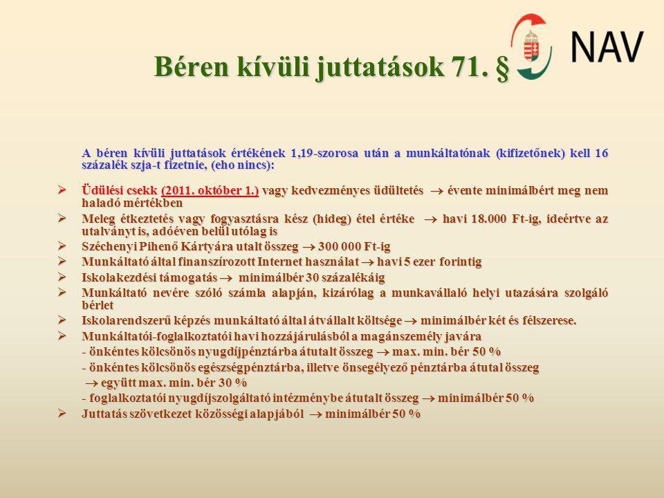 Béren kívüli juttatások 71. § A béren kívüli juttatások értékének 1,19-szorosa után a munkáltatónak (kifizetőnek) kell 16 százalék szja-t fizetnie, (e