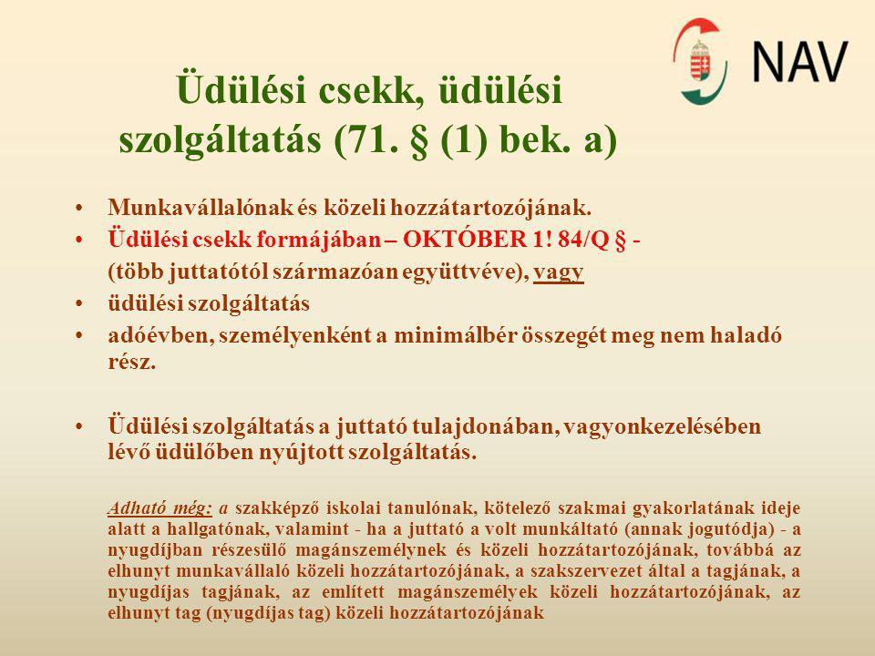 Üdülési csekk, üdülési szolgáltatás (71. § (1) bek. a) •Munkavállalónak és közeli hozzátartozójának. •Üdülési csekk formájában – OKTÓBER 1! 84/Q § - (