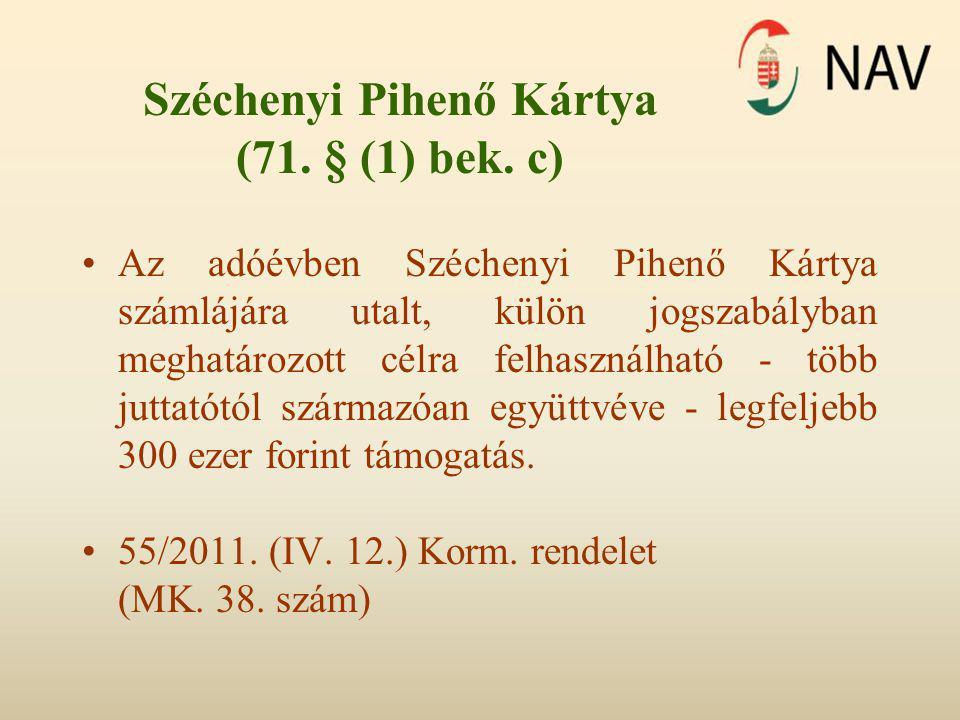 Széchenyi Pihenő Kártya (71. § (1) bek. c) •Az adóévben Széchenyi Pihenő Kártya számlájára utalt, külön jogszabályban meghatározott célra felhasználha
