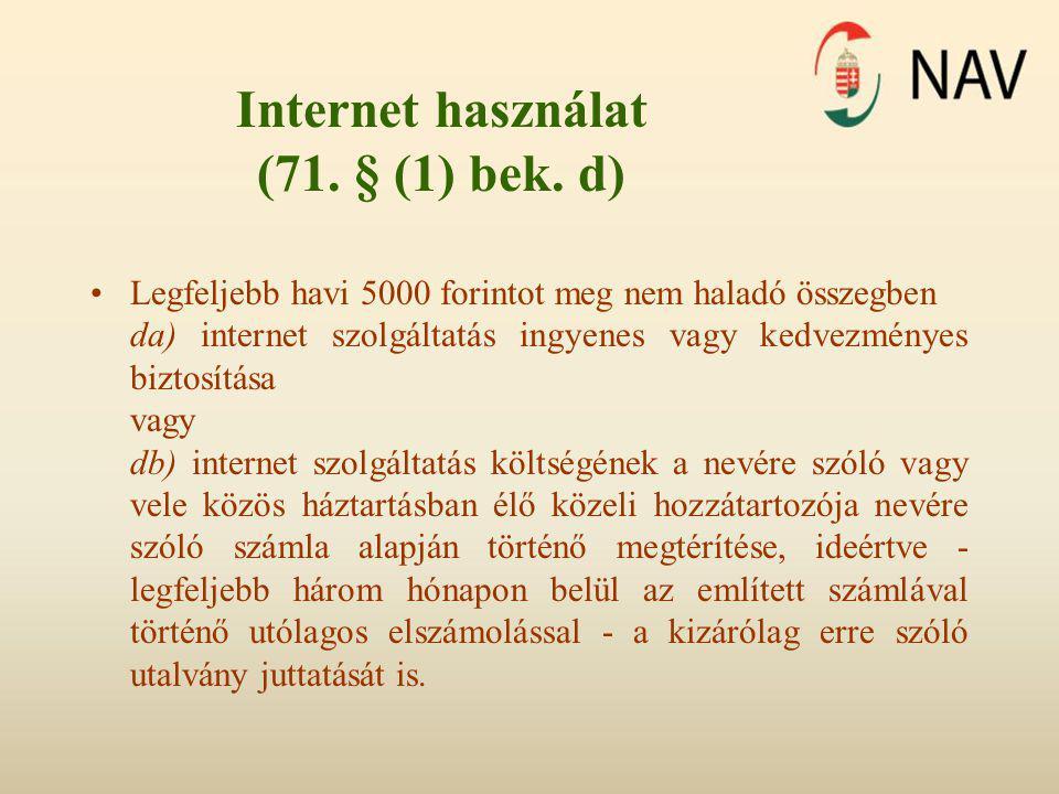Internet használat (71. § (1) bek. d) •Legfeljebb havi 5000 forintot meg nem haladó összegben da) internet szolgáltatás ingyenes vagy kedvezményes biz