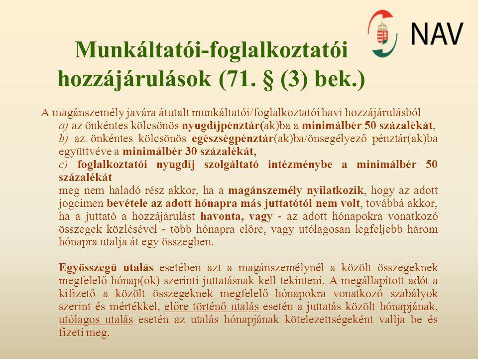 Munkáltatói-foglalkoztatói hozzájárulások (71. § (3) bek.) A magánszemély javára átutalt munkáltatói/foglalkoztatói havi hozzájárulásból a) az önkénte