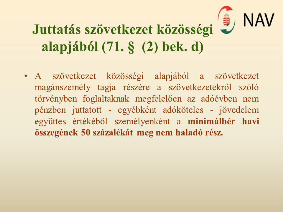 Juttatás szövetkezet közösségi alapjából (71. § (2) bek. d) •A szövetkezet közösségi alapjából a szövetkezet magánszemély tagja részére a szövetkezete
