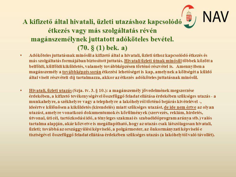 A kifizető által hivatali, üzleti utazáshoz kapcsolódó étkezés vagy más szolgáltatás révén magánszemélynek juttatott adóköteles bevétel. (70. § (1) be