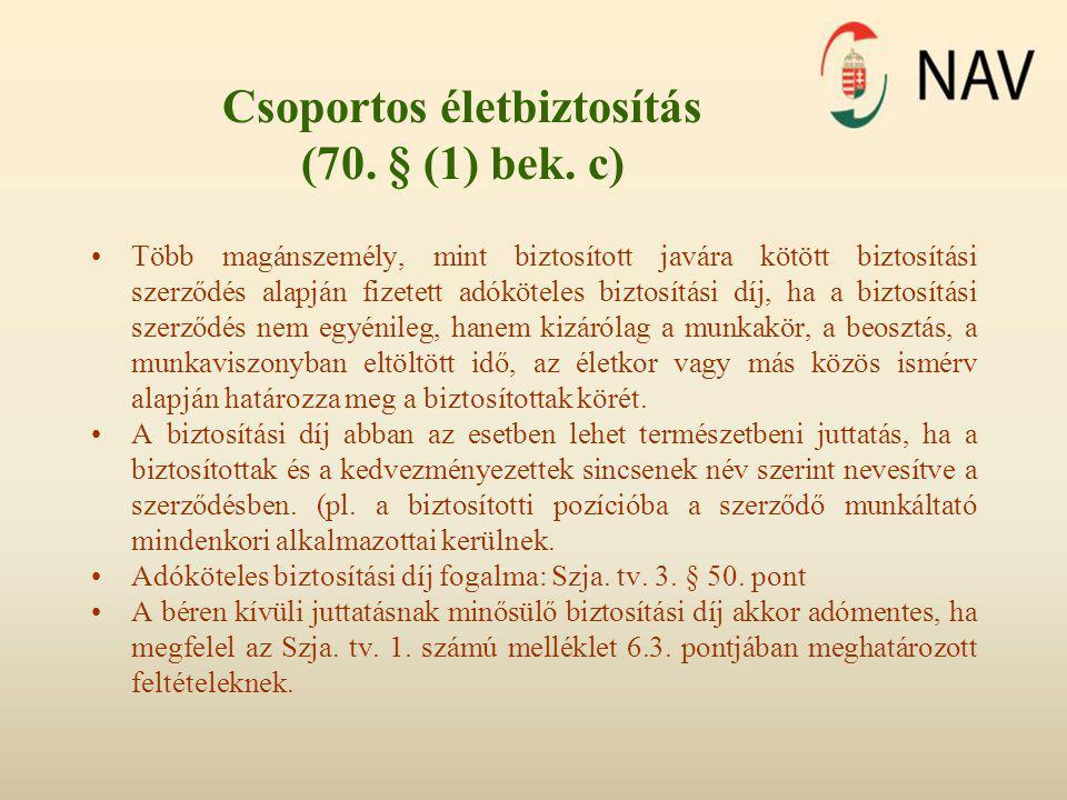 Csoportos életbiztosítás (70. § (1) bek. c) •Több magánszemély, mint biztosított javára kötött biztosítási szerződés alapján fizetett adóköteles bizto