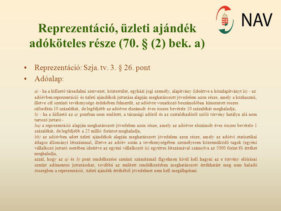 Reprezentáció, üzleti ajándék adóköteles része (70. § (2) bek. a) •Reprezentáció: Szja. tv. 3. § 26. pont •Adóalap: a) - ha a kifizető társadalmi szer