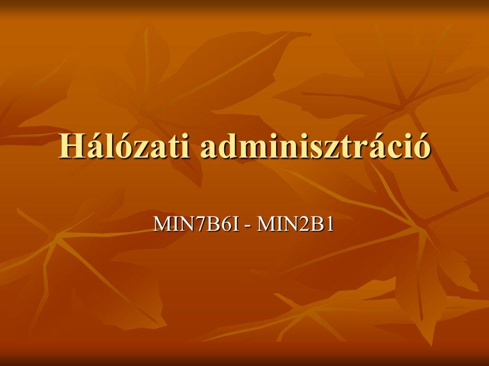 Hálózati adminisztráció MIN7B6I - MIN2B1