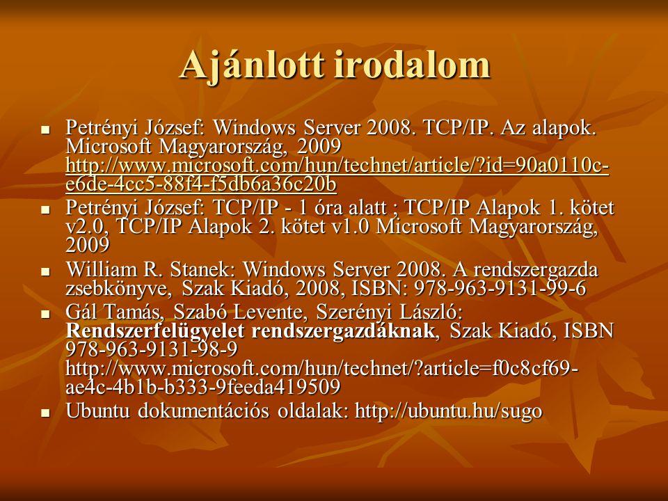 Ajánlott irodalom  Petrényi József: Windows Server 2008. TCP/IP. Az alapok. Microsoft Magyarország, 2009 http://www.microsoft.com/hun/technet/article