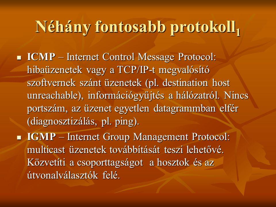 Néhány fontosabb protokoll 1  ICMP – Internet Control Message Protocol: hibaüzenetek vagy a TCP/IP-t megvalósító szoftvernek szánt üzenetek (pl. dest