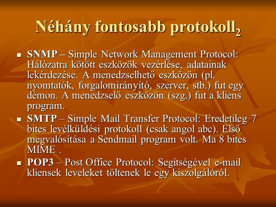 Néhány fontosabb protokoll 2  SNMP – Simple Network Management Protocol: Hálózatra kötött eszközök vezérlése, adatainak lekérdezése. A menedzselhető