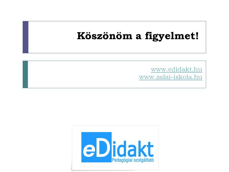 www.edidakt.hu www.zalai-iskola.hu Köszönöm a figyelmet!