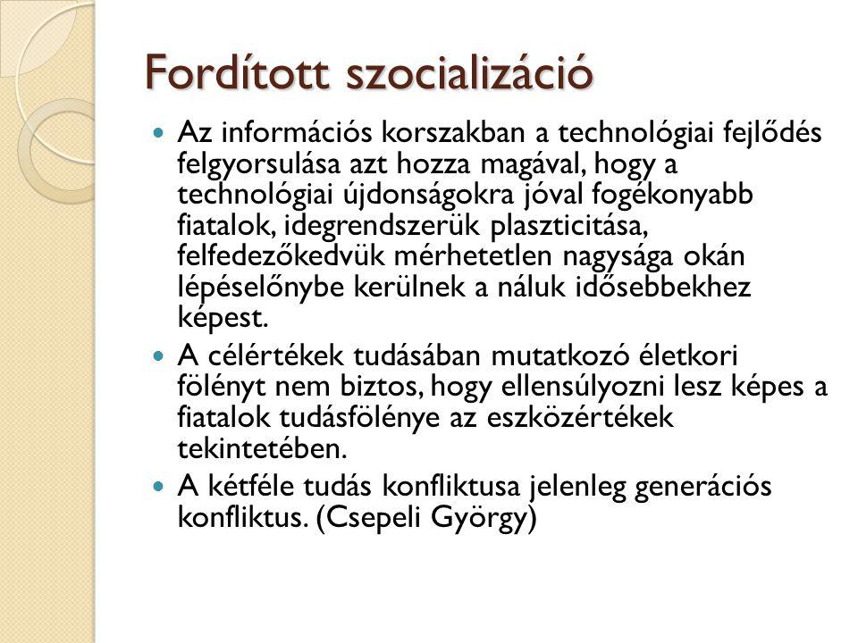 Fordított szocializáció  Az információs korszakban a technológiai fejlődés felgyorsulása azt hozza magával, hogy a technológiai újdonságokra jóval fo