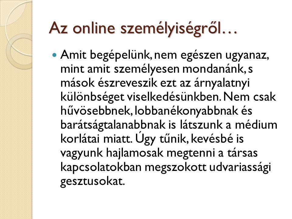 Online csoport és offline nevelés  Az internetes kommunikációban a trend olykor a végtelenül vulgáris kifejezésmód, akkor is, ha ez egyébként az illető gyerekre otthon nem jellemző.