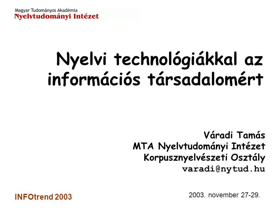 2003.november 27-29. INFOtrend 2003 Miért kell nyelvtechnológia.