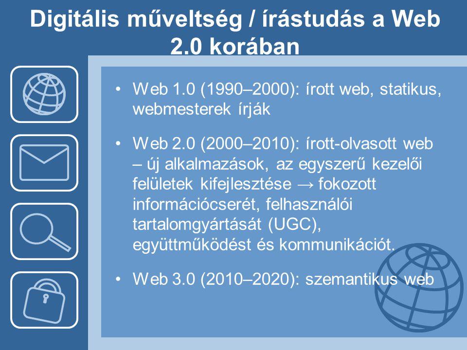 Digitális műveltség / írástudás a Web 2.0 korában •Web 1.0 (1990–2000): írott web, statikus, webmesterek írják •Web 2.0 (2000–2010): írott-olvasott we
