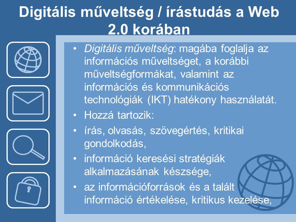 Digitális műveltség / írástudás a Web 2.0 korában •Digitális műveltség: magába foglalja az információs műveltséget, a korábbi műveltségformákat, valam