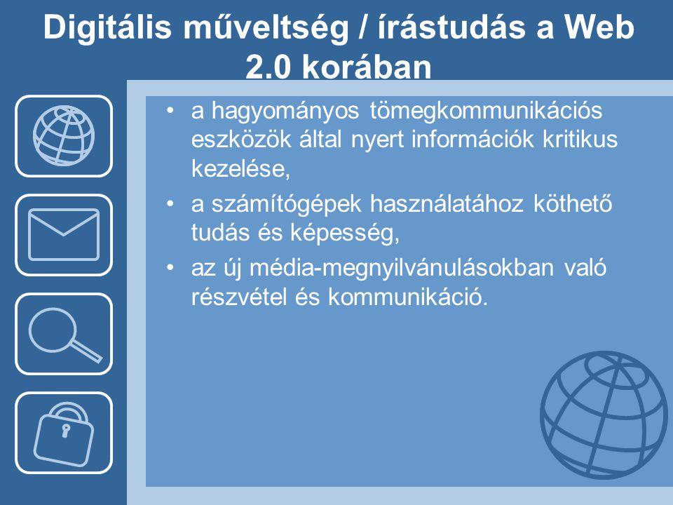 Digitális műveltség / írástudás a Web 2.0 korában •a hagyományos tömegkommunikációs eszközök által nyert információk kritikus kezelése, •a számítógépe