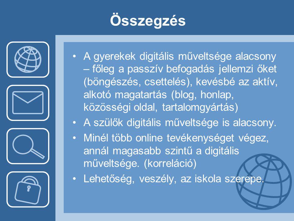 Összegzés •A gyerekek digitális műveltsége alacsony – főleg a passzív befogadás jellemzi őket (böngészés, csettelés), kevésbé az aktív, alkotó magatar