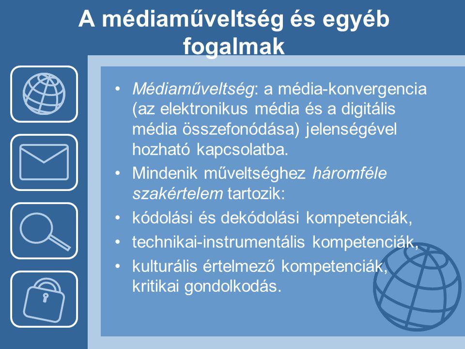 A médiaműveltség és egyéb fogalmak •Médiaműveltség: a média-konvergencia (az elektronikus média és a digitális média összefonódása) jelenségével hozha