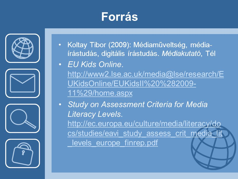 Forrás •Koltay Tibor (2009): Médiaműveltség, média- írástudás, digitális írástudás. Médiakutató, Tél •EU Kids Online. http://www2.lse.ac.uk/media@lse/