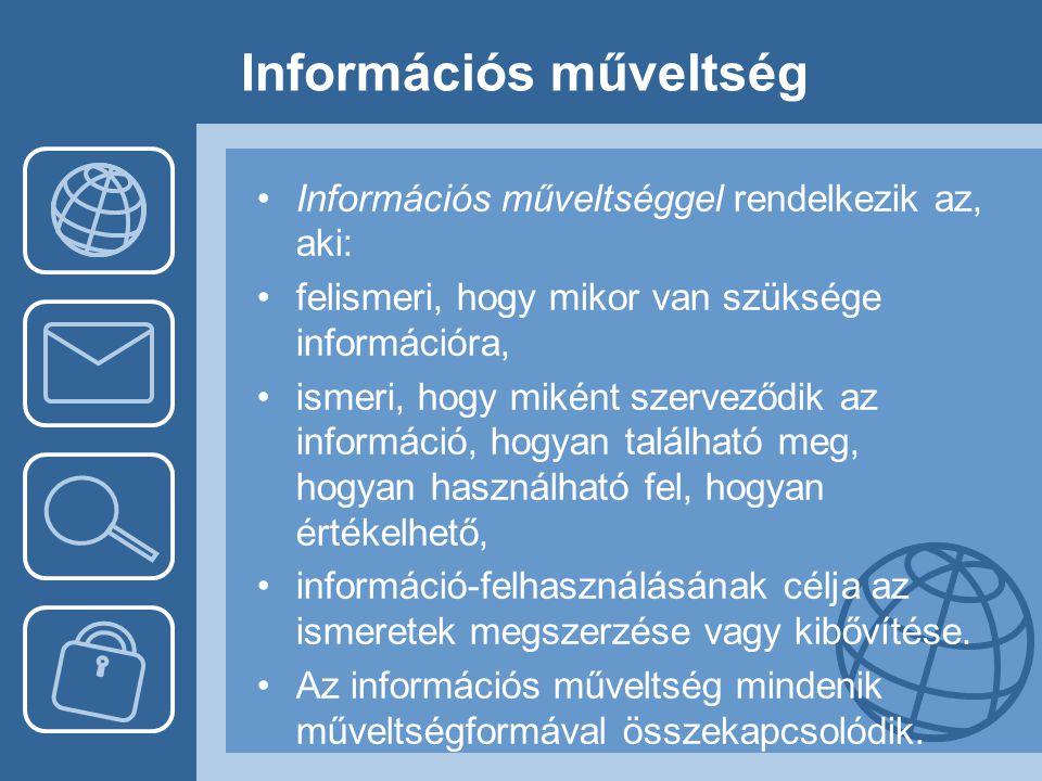 Információs műveltség •Információs műveltséggel rendelkezik az, aki: •felismeri, hogy mikor van szüksége információra, •ismeri, hogy miként szerveződi