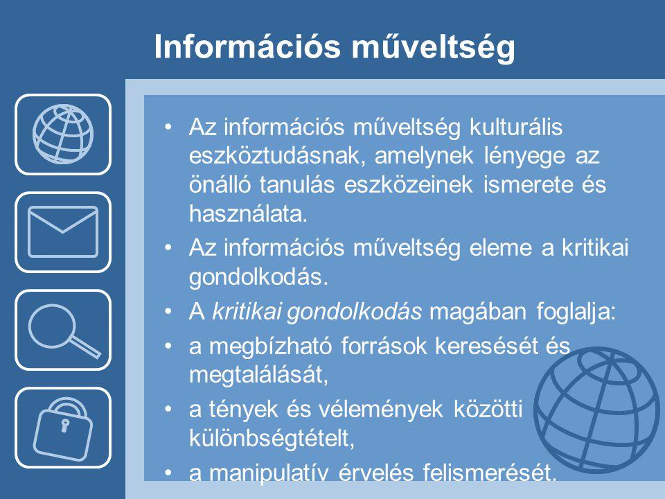 Információs műveltség •Az információs műveltség kulturális eszköztudásnak, amelynek lényege az önálló tanulás eszközeinek ismerete és használata. •Az