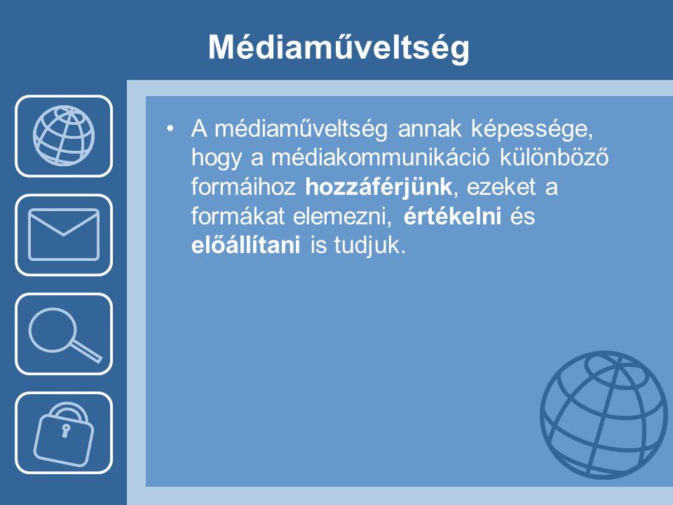 Médiaműveltség •A médiaműveltség annak képessége, hogy a médiakommunikáció különböző formáihoz hozzáférjünk, ezeket a formákat elemezni, értékelni és