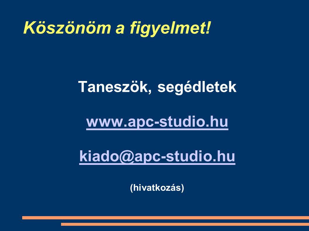 Köszönöm a figyelmet! Taneszök, segédletek www.apc-studio.hu kiado@apc-studio.hu (hivatkozás)